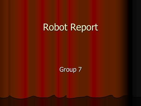 Robot Report Group 7. Outline Introduction Introduction Robot Construction Robot Construction Design Specifications Design Specifications Design Process.
