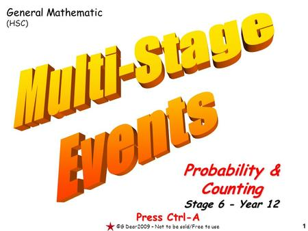 1 Press Ctrl-A ©G Dear2009 – Not to be sold/Free to use Probability & Counting Stage 6 - Year 12 General Mathematic (HSC)