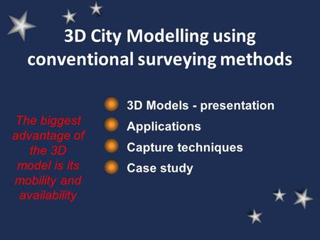 3D City Modelling using conventional surveying methods 3D Models - presentation Applications Capture techniques Case study The biggest advantage of the.