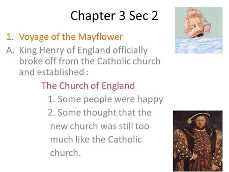 Chapter 3 Sec 2 1.Voyage of the Mayflower A.King Henry of England officially broke off from the Catholic church and established : The Church of England.