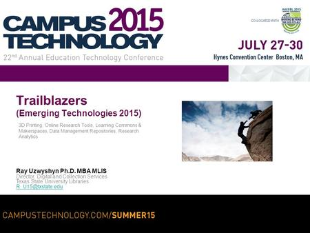 Trailblazers (Emerging Technologies 2015) 3D Printing, Online Research Tools, Learning Commons & Makerspaces, Data Management Repositories, Research Analytics.