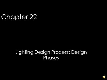 Chapter 22 Lighting Design Process: Design Phases 1.