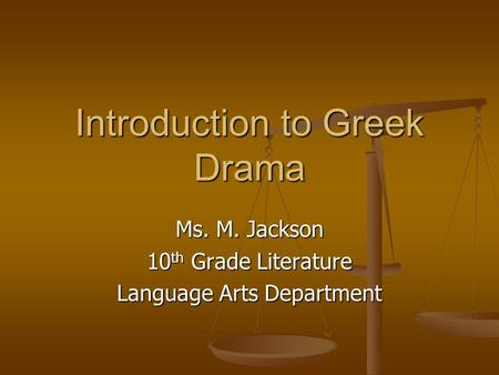 Introduction to Greek Drama Ms. M. Jackson 10 th Grade Literature Language Arts Department.