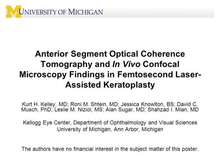 Anterior Segment Optical Coherence Tomography and In Vivo Confocal Microscopy Findings in Femtosecond Laser- Assisted Keratoplasty Kurt H. Kelley, MD;