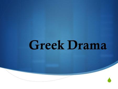  Greek Drama. Drama was born in ancient Greece!  600s B.C. - Greeks were giving choral performances of dancing and singing  Performances at festivals.