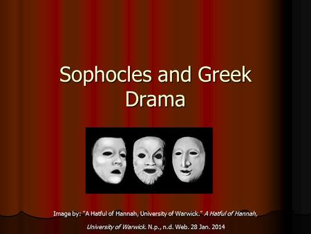 Sophocles and Greek Drama Image by: A Hatful of Hannah, University of Warwick. A Hatful of Hannah, University of Warwick. N.p., n.d. Web. 28 Jan. 2014.