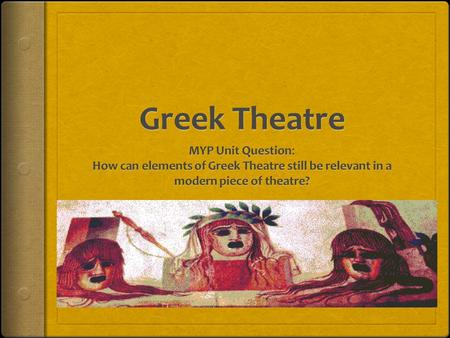 Why Did Greeks Develop Theatre? In groups of 3 discuss why YOU think the Greeks developed theatre.