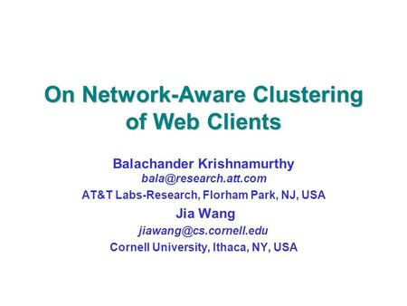 On Network-Aware Clustering of Web Clients Balachander Krishnamurthy AT&T Labs-Research, Florham Park, NJ, USA Jia Wang