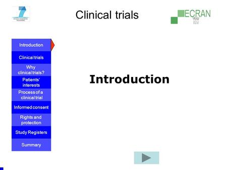 Introduction Clinical trials Why clinical trials? Process of a clinical trial Informed consent Patients' interests Rights and protection Study Registers.