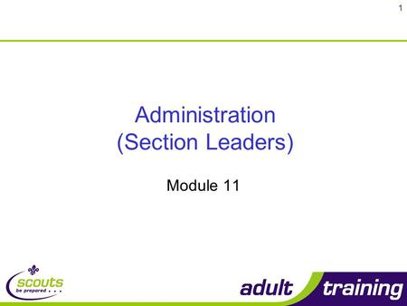 1 Administration (Section Leaders) Module 11. 2 Objectives By the end of the course you will be able to: State the importance and value of maintaining.