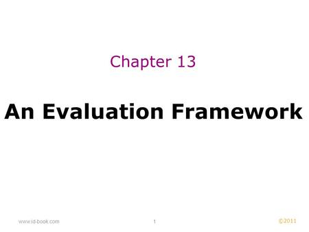 ©2011 www.id-book.com1 An Evaluation Framework Chapter 13.