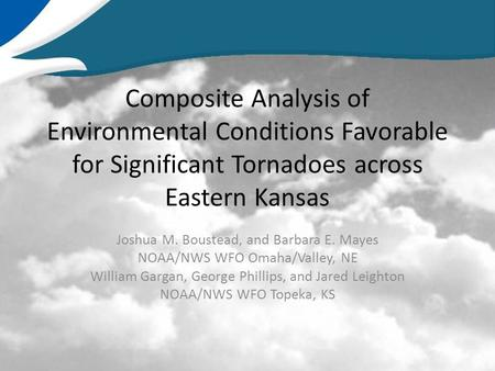 Composite Analysis of Environmental Conditions Favorable for Significant Tornadoes across Eastern Kansas Joshua M. Boustead, and Barbara E. Mayes NOAA/NWS.