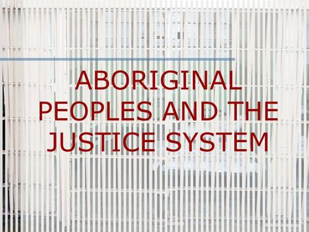 ABORIGINAL PEOPLES AND THE JUSTICE SYSTEM. Restorative Justice Restorative justice is a response to crime that focuses on restoring the losses suffered.
