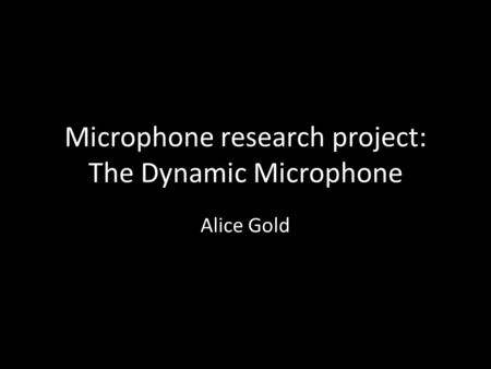 Microphone research project: The Dynamic Microphone Alice Gold.