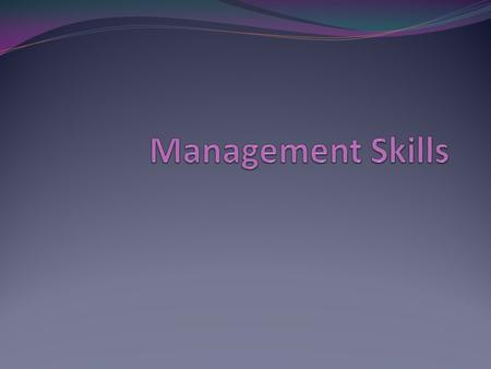 Introduction Management skills are closely related to management styles and to each other. No manager is required to use these skills constantly and different.