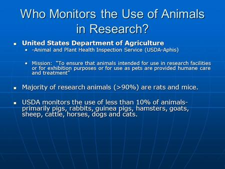 Who Monitors the Use of Animals in Research? United States Department of Agriculture United States Department of Agriculture -Animal and Plant Health Inspection.