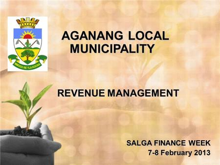 AGANANG LOCAL MUNICIPALITY Municipal Revenue Collection in Eskom Areas/Rural areas AGANANG LOCAL MUNICIPALITY REVENUE MANAGEMENT SALGA FINANCE WEEK 7-8.