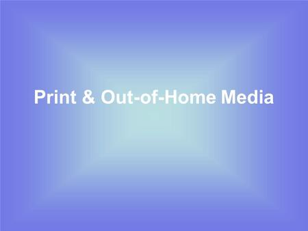 Print & Out-of-Home Media. Definitions Media Vehicle –An individual carrier within a medium Media Planning –The way advertisers identify & select media.