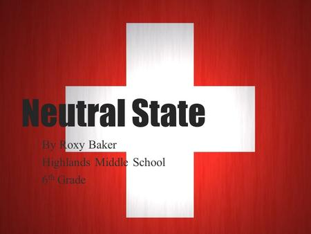 Neutral State By Roxy Baker Highlands Middle School 6 th Grade.