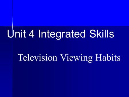 Unit 4 Integrated Skills Television Viewing Habits.