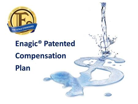 Enagic® Patented Compensation Plan. Let's Start Your Business We Turn Liquid into Liquidity. When you purchase a machine, the business comes with it free!
