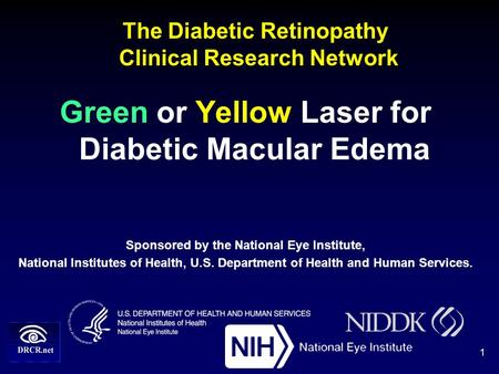 The Diabetic Retinopathy Clinical Research Network Green or Yellow Laser for Diabetic Macular Edema Sponsored by the National Eye Institute, National Institutes.