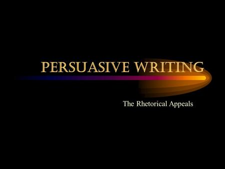 Persuasive Writing The Rhetorical Appeals The art of persuasion Aristotle, the ancient Greek philosopher, developed the theory of how arguments are constructed.