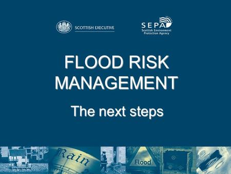 FLOOD RISK MANAGEMENT The next steps. The National Technical Advisory Group On Flooding Issues An Overview and the Future.