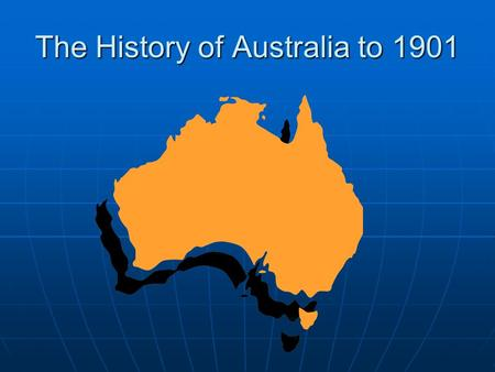 The History of Australia to 1901. Aborigines - 1 st inhabitants – indigenous people Aborigines - 1 st inhabitants – indigenous people *resemble primitive.