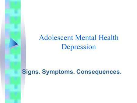 Adolescent Mental Health Depression Signs. Symptoms. Consequences.