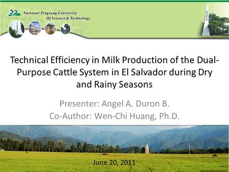 Technical Efficiency in Milk Production of the Dual- Purpose Cattle System in El Salvador during Dry and Rainy Seasons Presenter: Angel A. Duron B. Co-Author: