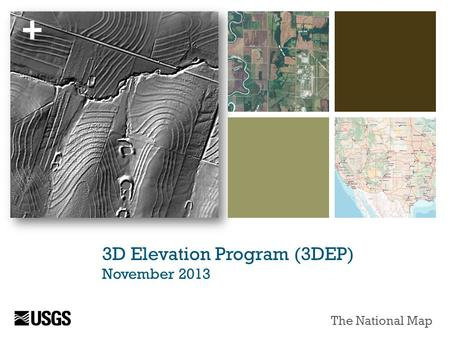 + 3D Elevation Program (3DEP) November 2013 The National Map.