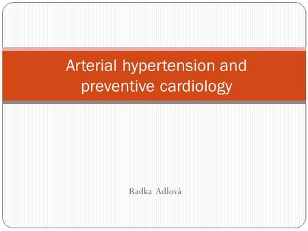 Radka Adlová Arterial hypertension and preventive cardiology.