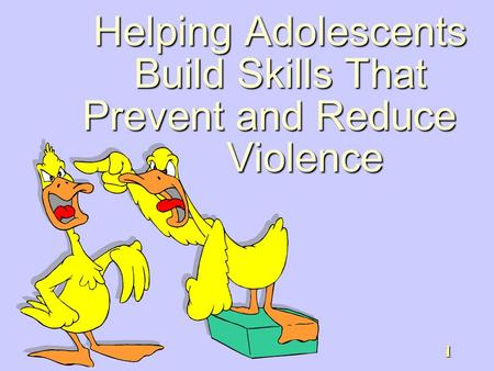 1 Helping Adolescents Build Skills That Prevent and Reduce Violence.