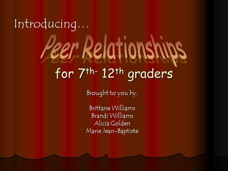 For 7 th- 12 th graders Brought to you by: Brittane Williams Brandi Williams Alicia Golden Marie Jean-Baptiste Introducing…