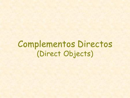 Complementos Directos (Direct Objects). Complementos Directos explanation of direct object pronouns in English direct object pronouns in English and Spanish.