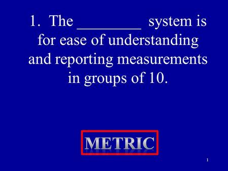 1. The ________ system is for ease of understanding and reporting measurements in groups of 10. 1.