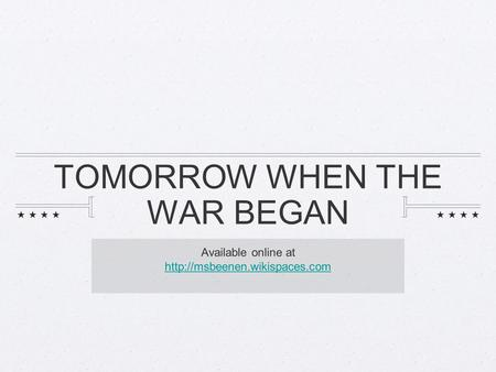 TOMORROW WHEN THE WAR BEGAN Available online at