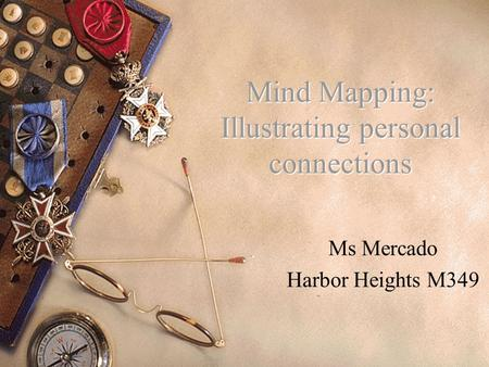 Mind Mapping: Illustrating personal connections Ms Mercado Harbor Heights M349.