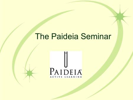 The Paideia Seminar. What is a Paideia Seminar? Paideia Seminar is a collaborative, intellectual dialogue facilitated by open- ended questions about a.