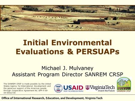 Office of International Research, Education, and Development, Virginia Tech Initial Environmental Evaluations & PERSUAPs Michael J. Mulvaney Assistant.