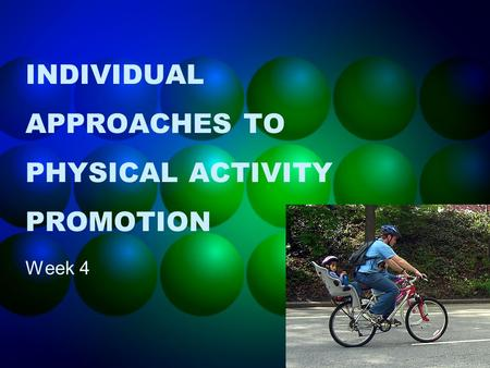 INDIVIDUAL APPROACHES TO PHYSICAL ACTIVITY PROMOTION Week 4.