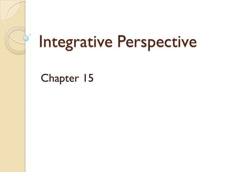 Integrative Perspective Chapter 15. Approaches to Integration Approaches to Integration Technical Eclecticism Theoretical Integration Commons Factors.