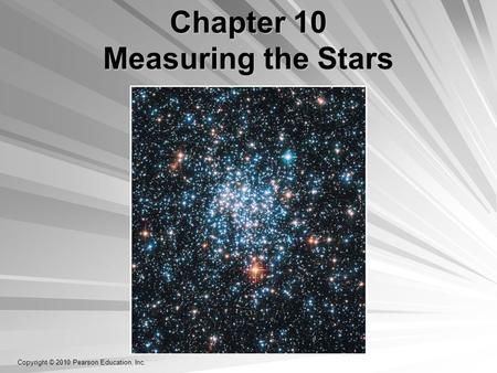 Copyright © 2010 Pearson Education, Inc. Chapter 10 Measuring the Stars.