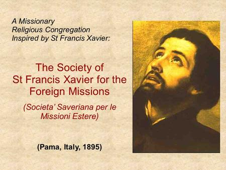 A Missionary Religious Congregation Inspired by St Francis Xavier: The Society of St Francis Xavier for the Foreign Missions (Societa' Saveriana per le.