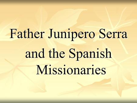 Father Junipero Serra and the Spanish Missionaries.