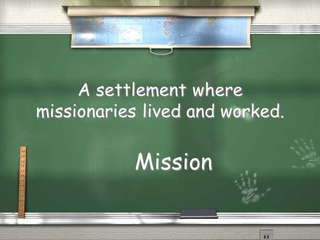 A settlement where missionaries lived and worked. Mission.