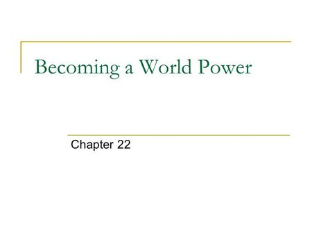 Becoming a World Power Chapter 22. U.S. Abroad (late 19 th century) Interest in extending influence America Abroad: hard & soft power influence 1) Protestant.