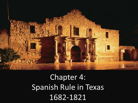 Chapter 4: Spanish Rule in Texas 1682-1821. KEY TERMS.
