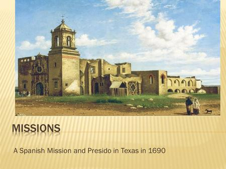 A Spanish Mission and Presido in Texas in 1690. VISUAL VOCAB.DEFINITIONS  Friar  Christianity- a monotheistic religion based on the life of Jesus Christ.